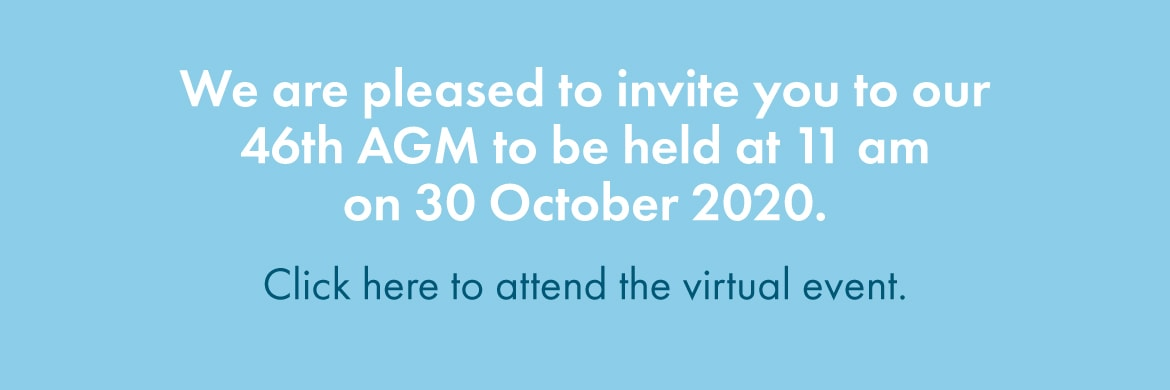We are pleased to invite you to our 46th AGM to be held at 11am on 30 October 2020. Click here to attend the virtual event.